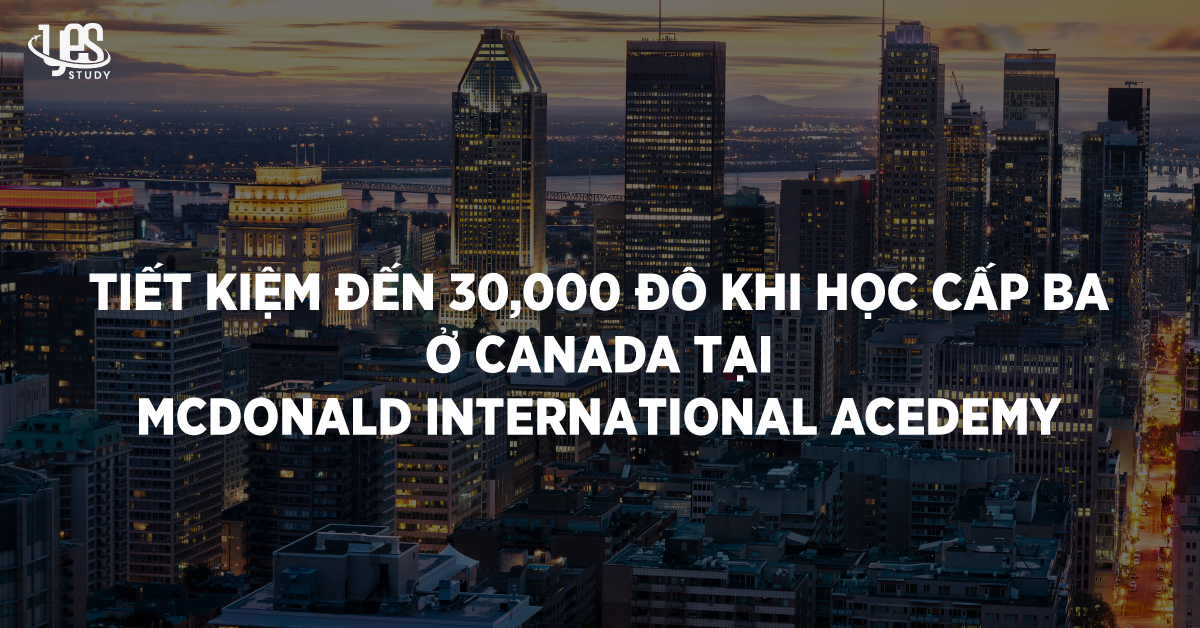 Tiet kiem den 30,000 do khi hoc cap ba o Canada tai McDonald International Academy